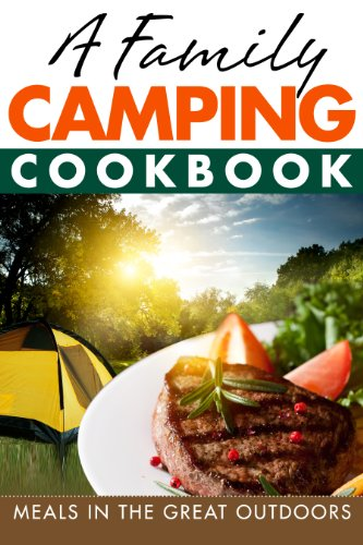 A Family Camping Cookbook : Meals in the Great Outdoors