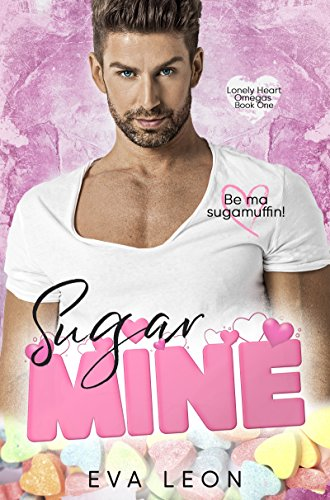 Sugar Mine: An M/M Omegaverse Mpreg Romance (Lonely Heart Omegas Book 1)