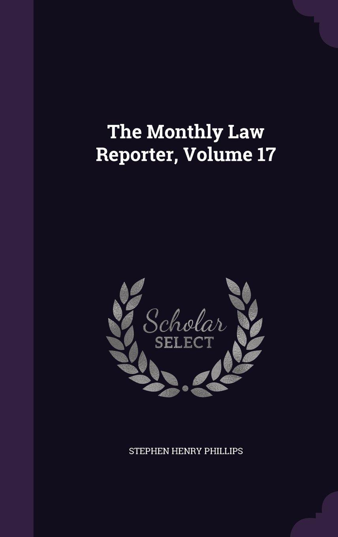The Monthly Law Reporter, Volume 17 pdf epub