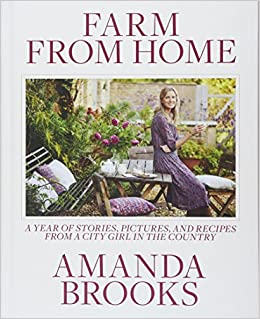 Farm From Home: A Year of Stories, Pictures, and Recipes from a City Girl in the Country: Amazon.es: Amanda Brooks: Libros en idiomas extranjeros