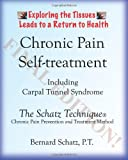 Chronic Pain Self-Treatment Including Carpal Tunnel Syndrome, Bernard Schatz P.T., 0977470725