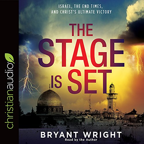 The Stage is Set: Israel, the End Times, and Christ's Ultimate Victory by christianaudio
