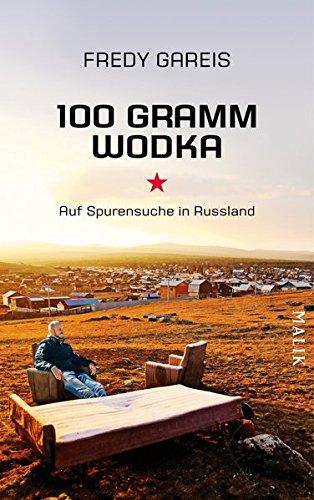 100 Gramm Wodka: Auf Spurensuche in Russland