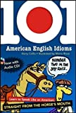 101 American English Idioms w/Audio CD: Learn to speak Like an American Straight from the Horse's Mouth (NTC Foreign Language)