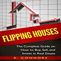Flipping Houses: The Complete Guide on How to Buy, Sell, and Invest in Real Estate Audiobook by K Connors Narrated by Stephen Strader the Voice Ranger