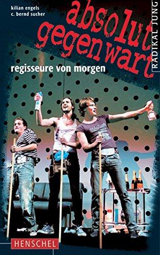 Absolut Gegenwart Regisseure von morgen; [radikal jung; Gemeinschaftsprojekt des Muenchner Volkstheaters und des Henschel-Verlags, Berlin