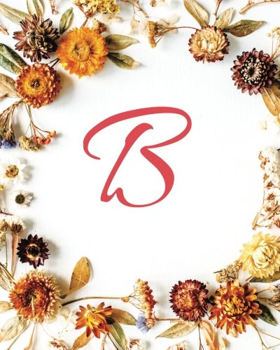 Download B: Monogram Initial Menu Planner, Weekly Meal Planner, Meal Plan Template: 52 weeks Records & Budget control, Food Diary with Grocery List- Fall Flowers (Volume 2) pdf