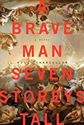 [ A Brave Man Seven Storeys Tall Chancellor, Will ( Author ) ] { Hardcover } 2014