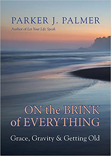Parker Palmer's On the Brink of Everything: Grace, Gravity & Getting Old - book cover.