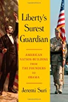 Liberty's Surest Guardian: American Nation-Building from the Founders to Obama