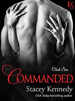 Commanded: A Club Sin Novel (Club Sin series Book 6) by [Kennedy, Stacey]