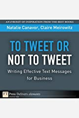 To Tweet or Not to Tweet: Writing Effective Text Messages for Business Kindle Edition