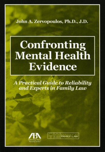 Confronting Mental Health Evidence: A Practical Guide to Reliability and Experts in Family Law by American Bar Association