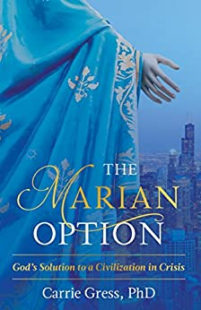 The Marian Option: God's Solution to a Civilization in Crisis by [Gress, Carrie]