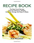 Recipe Book: The Best Food Recipes Th...