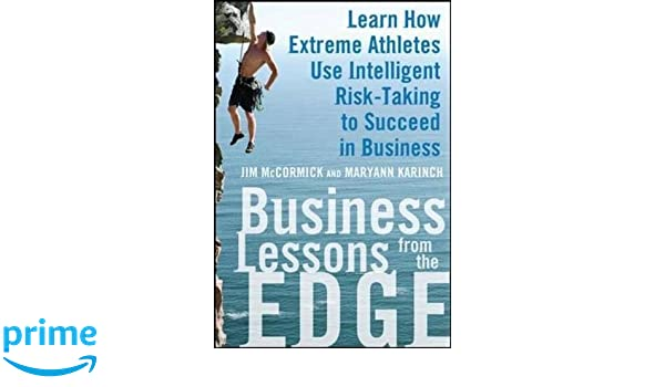 Business Lessons from the Edge: Learn How Extreme Athletes Use Intelligent Risk Taking to Succeed in Business: Amazon.es: Jim Mccormick, Maryann Karinch: ...