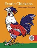 Exotic Chickens: Coloring for Everyone (Creative Stress Relieving Adult Coloring Book Series)