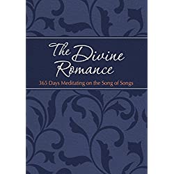 The Divine Romance: 365 Days Meditating on the Song of Songs (The Passion Translation)