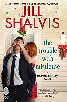 The Trouble with Mistletoe: A Heartbreaker Bay Novel by [Shalvis, Jill]