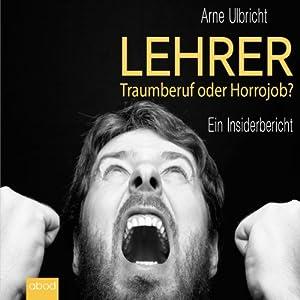 Lehrer - Traumberuf oder Horrorjob Hörbuch