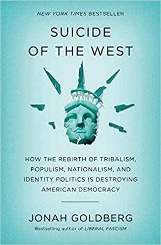 Image result for the suicide of the west jonah goldberg amazon