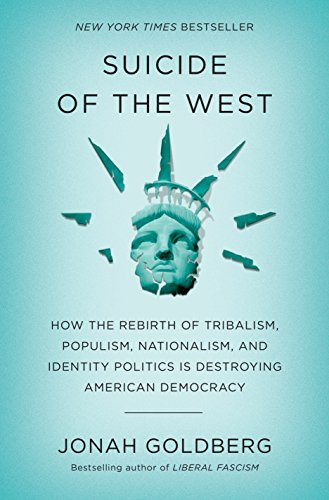 Image of Suicide of the West: How the Rebirth of Tribalism, Populism, Nationalism, and Identity Politics is Destroying American Democracy