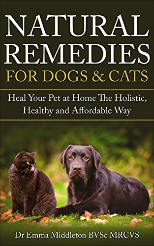 Digestive Conditions - Natural Remedies For Dogs & Cats: Heal Your Pet At Home The Holistic, Healthy and Affordable Way (Holistic, herbal, natural treatments and supplements ... digestive conditions, vitality Book 1)