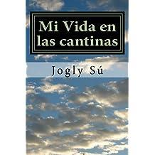 Mi Vida en las cantinas: Experiencias de un ex-borracho consuetudinario (Volume 1) (Spanish Edition)