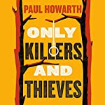 Only Killers and Thieves | Paul Howarth