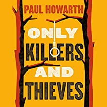 Only Killers and Thieves Audiobook by Paul Howarth Narrated by David Muscat