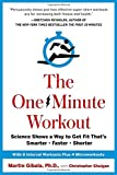 The One-Minute Workout: Science Shows a Way to Get Fit Thats Smarter, Faster, Shorter
