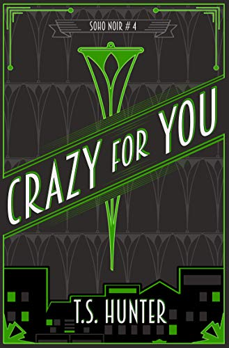 Crazy For You (Soho Noir Book 4) by [Hunter, T.S.]