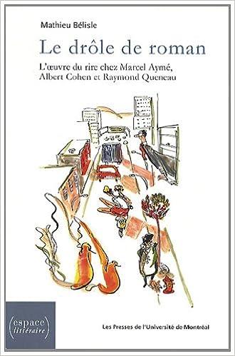 Amazon Fr Le Drole De Roman L Oeuvre Du Rire Chez Marcel Ayme Albert Cohen Et Raymond Queneau Belisle Mathieu Livres