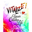 Vitalize Your Creative Life: How to access the creative person you were always meant to be by getting to know your inner-child again through the power of creative play (Volume 1)