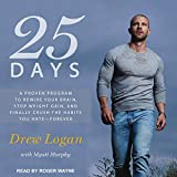 25 Days: A Proven Program to Rewire Your Brain, Stop Weight Gain, and Finally Crush the Habits You Hate–Forever