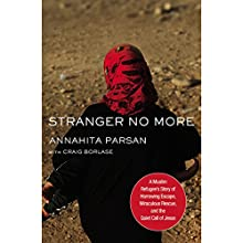 Stranger No More: A Muslim Refugee's Story of Harrowing Escape, Miraculous Rescue, and the Quiet Call of Jesus Audiobook by Annahita Parsan, Craig Borlase - featuring Narrated by Lauren Woodward