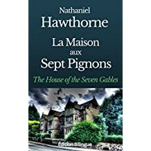 LA MAISON AUX SEPT PIGNONS (THE HOUSE OF THE SEVEN GABLES) - ÉDITION BILINGUE FRANÇAIS / ANGLAIS: THE HOUSE OF THE SEVEN GABLES (French Edition)