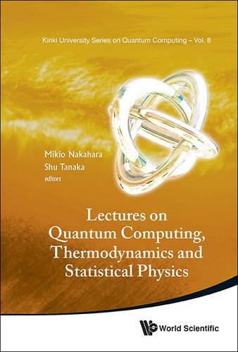 Download Lectures on Quantum Computing, Themodynamics and Statistical Physics (Kinki University Series on Quantum Computing) PDF