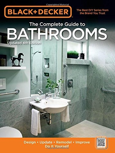 Black amp Decker The Complete Guide to Bathrooms Updated 4th Edition: Design * Update * Remodel * Improve * Do It Yourself Black amp Decker Complete Guide