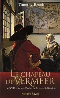 Le chapeau de Vermeer : Le XVIIe siècle à l'aube de la mondialisation par Brook