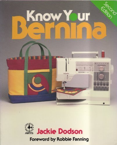 Know Your Bernina (Creative Machine Arts Series)
