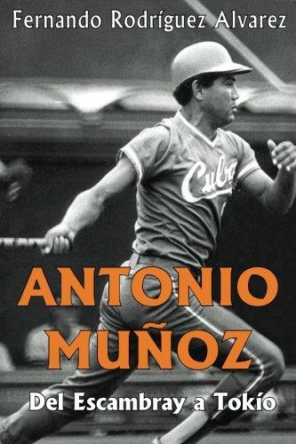 Antonio Muñoz: Del Escambray A Tokío (Spanish Edition)