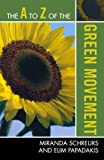 The A to Z of the Green Movement, Miranda A. Schreurs and Elim Papadakis, 0810868784