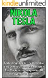 Nikola Tesla: A Stunning Look At The Incredible Mind Of Nikola Tesla, His Research And The Amazing Imagination Of The Inventor Of Electricity (Nikola Tesla, ... Tesla The Genius, Nikola Tesla Story)