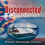 A Disconnected Christmas | Ryan Ringbloom