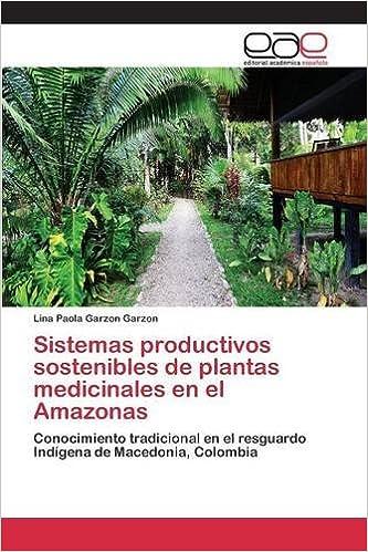 Sistemas productivos sostenibles de plantas medicinales en el Amazonas (Spanish Edition): Garzon Garzon Lina Paola: 9783659044540: Amazon.com: Books