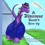 A Dinosaur Doesn't Give Up, Stephanie Barrett, 0615935354
