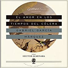 El Amor en los Tiempos del Cólera [Love in the Time of Cholera] | Livre audio Auteur(s) : Gabriel García Márquez Narrateur(s) : Hector Almenara