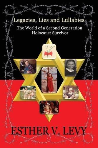 Read Online Legacies, Lies and Lullabies: The World of a Second Generation Holocaust Survivor pdf