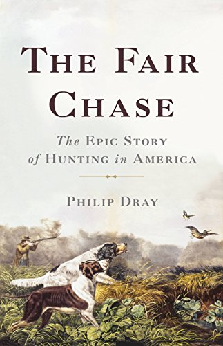 The Fair Chase: The Epic Story of Hunting in America for sale  Delivered anywhere in USA